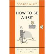 How to Be a Brit by Mikes, George; Bentley, Nicolas, 9780241975008