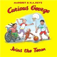 Curious George Joins the Team by Platt, Cynthia; Young, Mary O'Keefe, 9780544465008