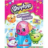Supermarket Surprises: Sticker Activity Book (Shopkins) by Scholastic; Scholastic, 9780545905008