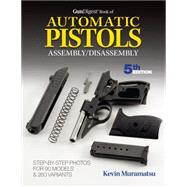 Gun Digest Book of Automatic Pistols Assembly/Disassembly by Muramatsu, Kevin, 9781440245008
