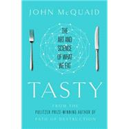 Tasty The Art and Science of What We Eat by Mcquaid, John, 9781451685008