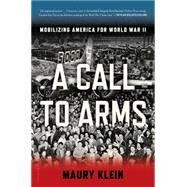A Call to Arms Mobilizing America for World War II by Klein, Maury, 9781608195008