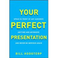 Your Perfect Presentation: Speak in Front of Any Audience Anytime Anywhere and Never Be Nervous Again by Hoogterp, Bill, 9780071825009