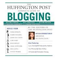 The Huffington Post Complete Guide to Blogging by Unknown, 9781439105009