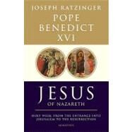 Jesus of Nazareth : Holy Week: from the Entrance into Jerusalem to the Resurrection by Benedict XVI, Pope; Whitmore, Philip J., 9781586175009