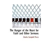 The Hunger of the Heart for Faith and Other Sermons by Pierce, Charles Campbell, 9780554795010
