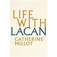 Life With Lacan by Millot, Catherine; Brown, Andrew, 9781509525010