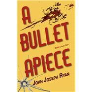 A Bullet Apiece by Ryan, John Joseph, 9781943075010