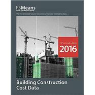 Rsmeans Building Construction Cost Data 2016 by Plotner, Stephen C.; Babbitt, Christopher (CON); Charest, Adrian C. (CON); Elsmore, Cheryl (CON); Hamitou, Wafaa (CON), 9781943215010