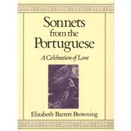 Sonnets from the Portuguese A Celebration of Love by Browning, Elizabeth Barrett, 9780312745011
