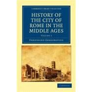 History of the City of Rome in the Middle Ages by Gregorovius, Ferdinand; Hamilton, Annie, 9781108015011