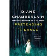 Pretending to Dance A Novel by Chamberlain, Diane, 9781250105011
