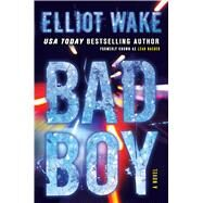 Bad Boy A Novel by Wake, Elliot, 9781501115011