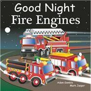 Good Night Fire Engines by Gamble, Adam; Jasper, Mark; Veno, Joe, 9781602195011