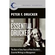 The Essential Drucker: The Best of Sixty Years of Peter Drucker's Essential Writings on Management by Drucker, Peter F., 9780061345012