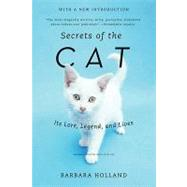 Secrets of the Cat: Its Lore, Legend, and Lives by Holland, Barbara, 9780062025012