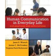Human Communication in Everyday Life Explanations and Applications by Wrench, Jason S.; McCroskey, James C.; Richmond, Virginia Peck, 9780205435012