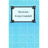 Mysticism: A Study in Nature and Development of Spiritual Consciousness by Underhill, Evelyn, 9781420925012