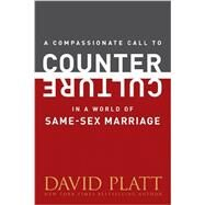 A Compassionate Call to Counter Culture in a World of Same-sex Marriage by Platt, David, 9781496405012