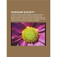 Kosovar Society : Demographics of Kosovo by , 9781156515013