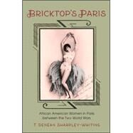 Bricktop's Paris: African American Women in Paris Between the Two World Wars by Sharpley-Whiting, T. Denean, 9781438455013
