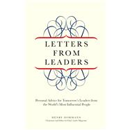 Letters from Leaders; Personal Advice for Tomorrow's Leaders from the World's Most Influential People by Compiled by Henry O. Dormann, 9781599215013