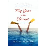 My Year with Eleanor : A Memoir by Hancock, Noelle, 9780061875014
