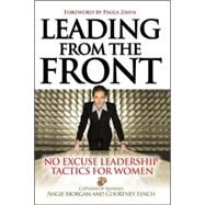 Leading From the Front: No-Excuse Leadership Tactics for Women No-Excuse Leadership Tactics for Women by Morgan, Angie; Lynch, Courtney, 9780071465014