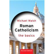 Roman Catholicism: The Basics by Walsh; Michael, 9780415845014