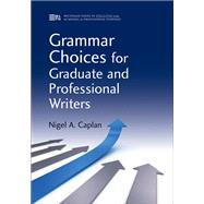 Grammar Choices for Graduate and Professional Writers by Caplan, Nigel A., 9780472035014