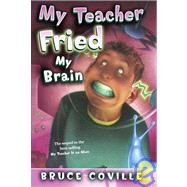 My Teacher Fried My Brains by Coville, Bruce, 9780756955014