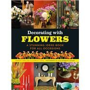 Decorating With Flowers by Caballero, Roberto; Reyes, Elizabeth V.; Tettoni, Luca Invernizzi, 9780804845014