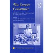 The Expert Consumer: Associations and Professionals in Consumer Society by Chatriot,Alain, 9780754655015