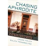 Chasing Aphrodite by Felch, Jason, 9780151015016
