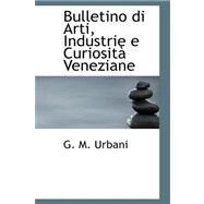 Bulletino Di Arti, Industrie E Curiosita Veneziane by Urbani, G. M., 9780559165016