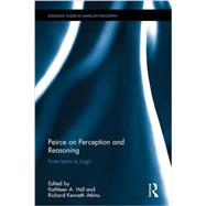 Peirce on Perception and Reasoning: From Icons to Logic by Hull; Kathleen A., 9781138215016