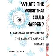 What's the Worst That Could Happen? : A Rational Response to the Climate Change Debate 9780399535017U