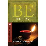 Be Ready (1 & 2 Thessalonians) Living in Light of Christ's Return by Wiersbe, Warren W., 9781434765017