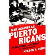 War Against All Puerto Ricans by Denis, Nelson A., 9781568585017