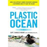 Plastic Ocean : How a Sea Captain's Chance Discovery Launched a Determined Quest to Save the Oceans by Moore, Capt. Charles, 9781583335017