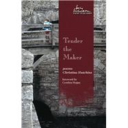 Tender the Maker by Hutchins, Christina, 9781607325017