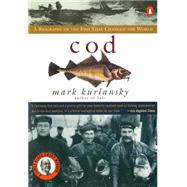 Cod : A Biography of the Fish That Changed the World by Kurlansky, Mark, 9780140275018