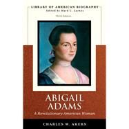 Abigail Adams A Revolutionary American Woman (Library of American Biography Series) by Akers, Charles W., 9780321445018