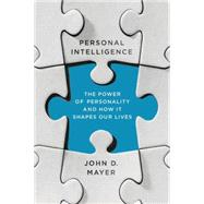 Personal Intelligence The Power of Personality and How It Shapes Our Lives by Mayer, John D., 9780374535018