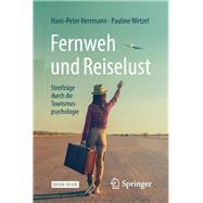 Fernweh Und Reiselust - Streifzüge Durch Die Tourismuspsychologie by Herrmann, Hans-Peter; Wetzel, Pauline, 9783662565018