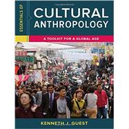 Essentials of Cultural Anthropology: A Toolkit for a Global Age by Guest, Kenneth J., 9780393265019