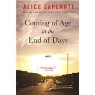 Coming of Age at the End of Days A Novel by LaPlante, Alice, 9780802125019