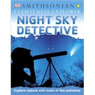 Eyewitness Explorer: Night Sky Detective by DK Publishing, 9781465435019