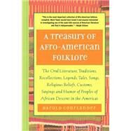 A Treasury Of Afro-american Folklore: The Oral Literature, Traditions, Legends, Tales, Songs, Religious Beliefs, Customs, Sayings And Humor Of Peoples Of Africa