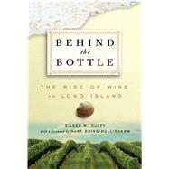 Behind the Bottle: The Rise of Wine on Long Island by Duffy, Eileen M.; Ewing-Mulligan, Mary, 9781604335019